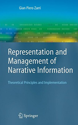 Representation and Management of Narrative Information By Zarri, Gian Piero